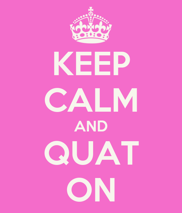 KEEP CALM AND QUAT ON