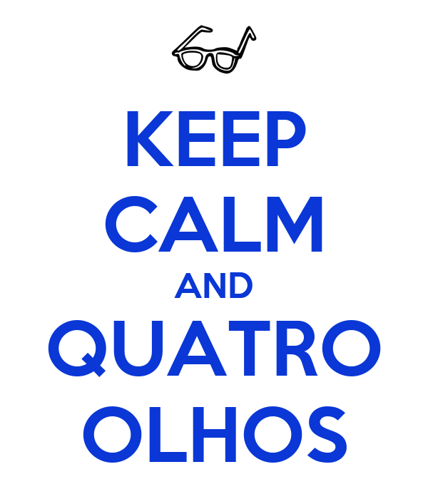 KEEP CALM AND QUATRO OLHOS