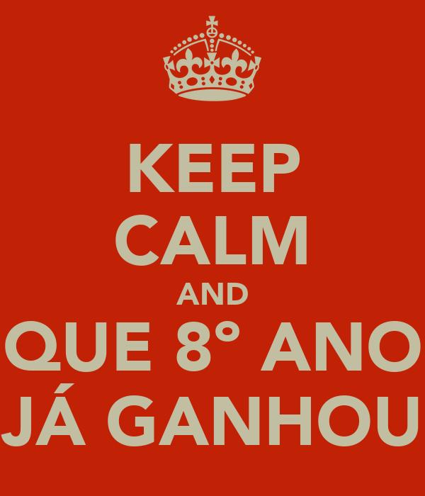 KEEP CALM AND QUE 8º ANO JÁ GANHOU