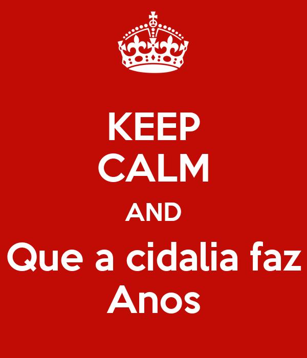 KEEP CALM AND Que a cidalia faz Anos