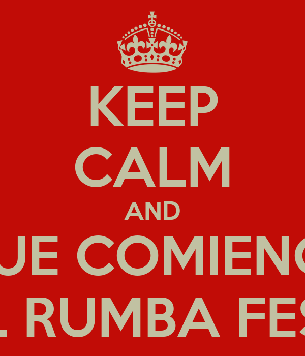 KEEP CALM AND QUE COMIENCE EL RUMBA FEST