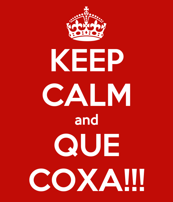 KEEP CALM and QUE COXA!!!