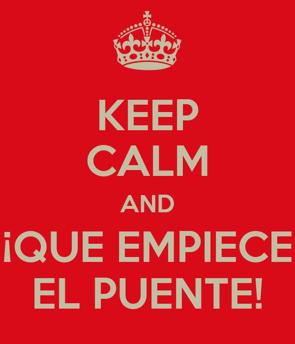 KEEP CALM AND ¡QUE EMPIECE EL PUENTE!