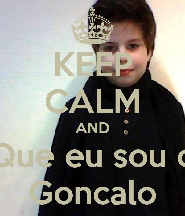 KEEP CALM AND Que eu sou o Goncalo