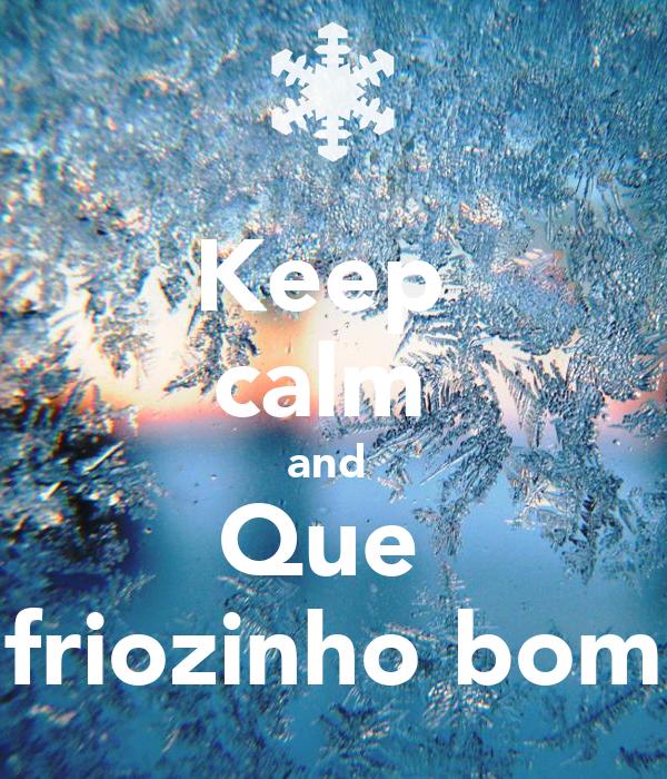 Keep  calm  and  Que  friozinho bom