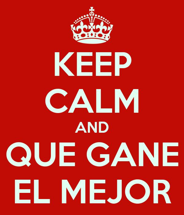 KEEP CALM AND QUE GANE EL MEJOR