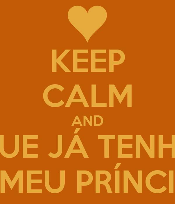 KEEP CALM AND QUE JÁ TENHO O MEU PRÍNCIPE