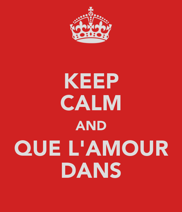 KEEP CALM AND QUE L'AMOUR DANS