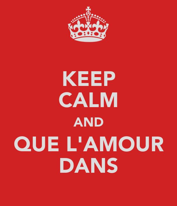 KEEP CALM AND QUE L'AMOUR DANS