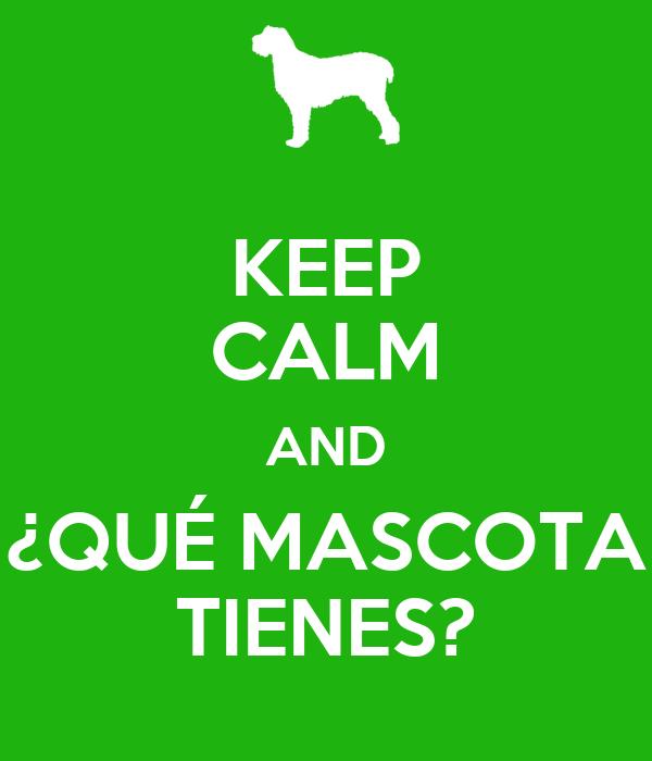 KEEP CALM AND ¿QUÉ MASCOTA TIENES?