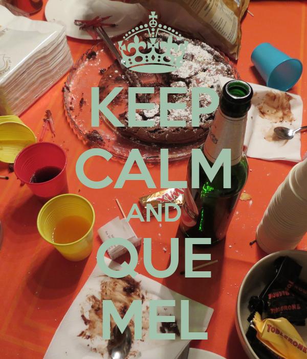 KEEP CALM AND QUE MEL