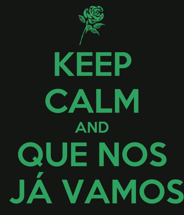 KEEP CALM AND  QUE NOS   JÁ VAMOS
