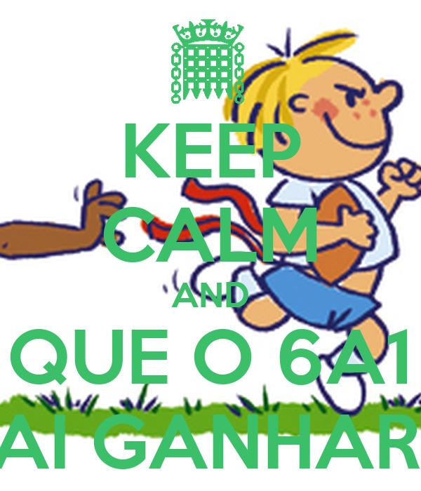 KEEP CALM AND QUE O 6A1 VAI GANHAR