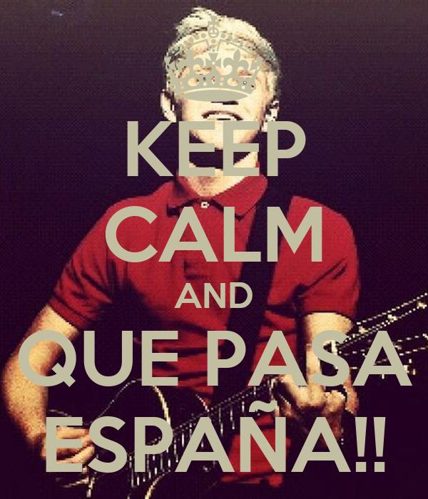 KEEP CALM AND QUE PASA ESPAÑA!!
