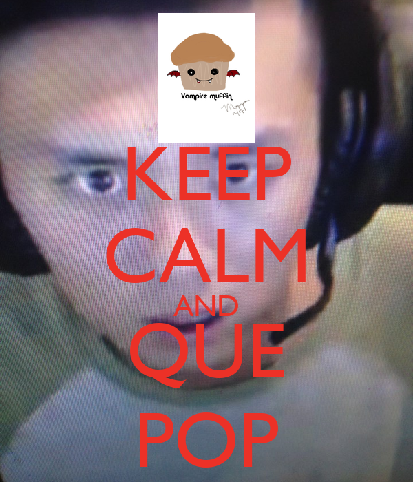 KEEP CALM AND QUE POP