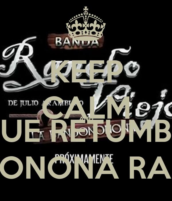 KEEP CALM AND QUE RETUMBÉ  LA BANDONONONA RANCHO VIEJO