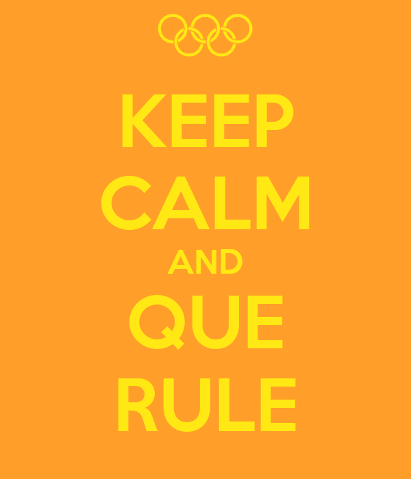 KEEP CALM AND QUE RULE