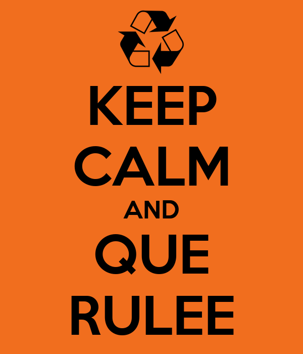 KEEP CALM AND QUE RULEE