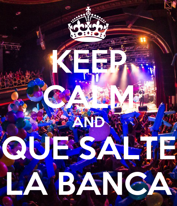 KEEP CALM AND QUE SALTE LA BANCA