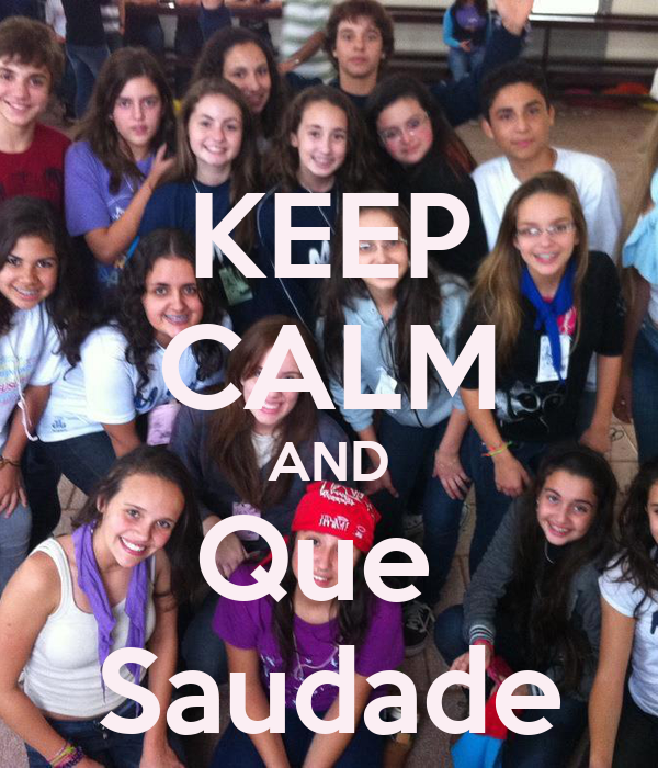 KEEP CALM AND Que  Saudade