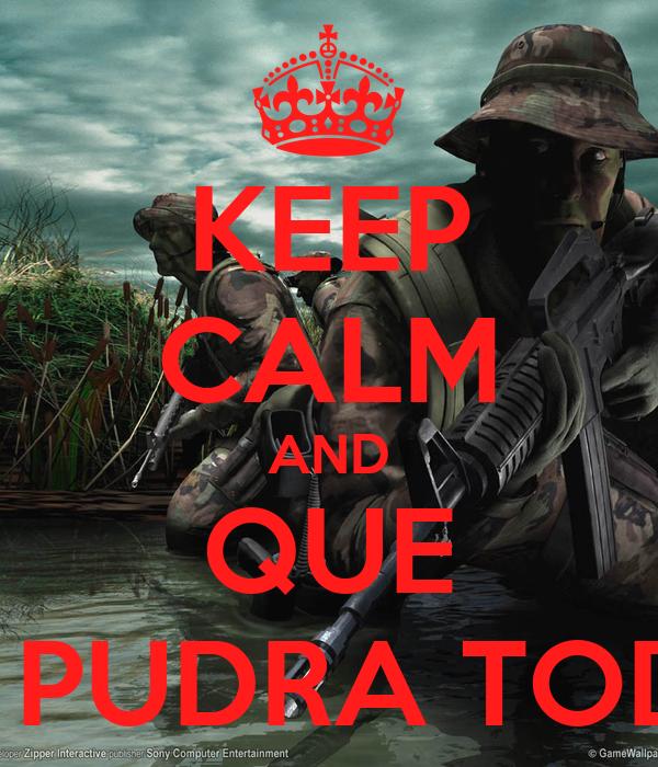 KEEP CALM AND QUE SE PUDRA TODO