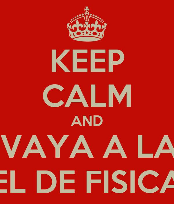 KEEP CALM AND QUE SE VAYA A LA VERGA EL DE FISICA