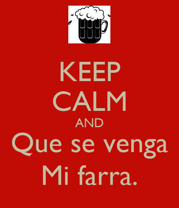 KEEP CALM AND Que se venga Mi farra.