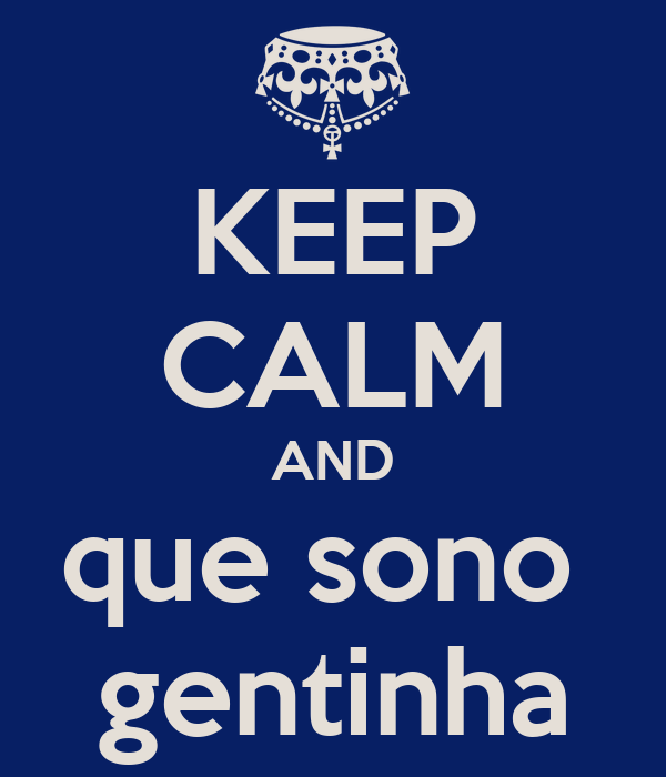 KEEP CALM AND que sono  gentinha