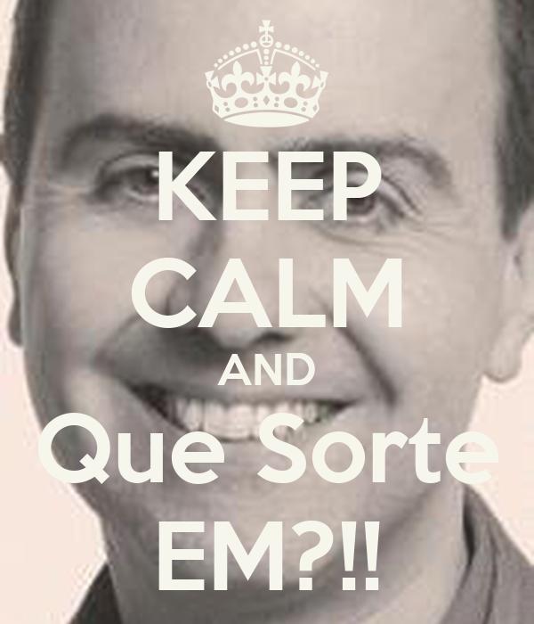 KEEP CALM AND Que Sorte EM?!!