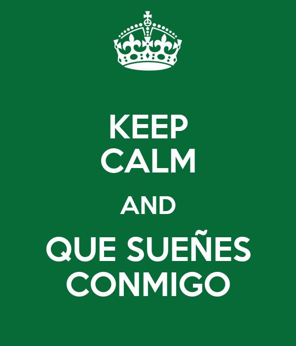 KEEP CALM AND QUE SUEÑES CONMIGO