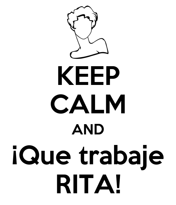 KEEP CALM AND ¡Que trabaje RITA!