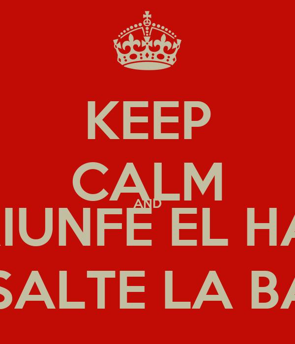 KEEP CALM AND QUE TRIUNFE EL HARAPO  QUE SALTE LA BANCA