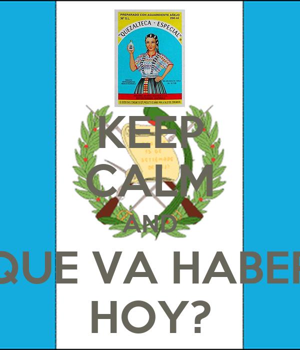 KEEP CALM AND QUE VA HABER HOY?