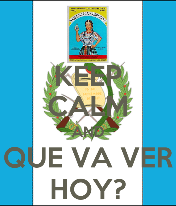 KEEP CALM AND QUE VA VER HOY?