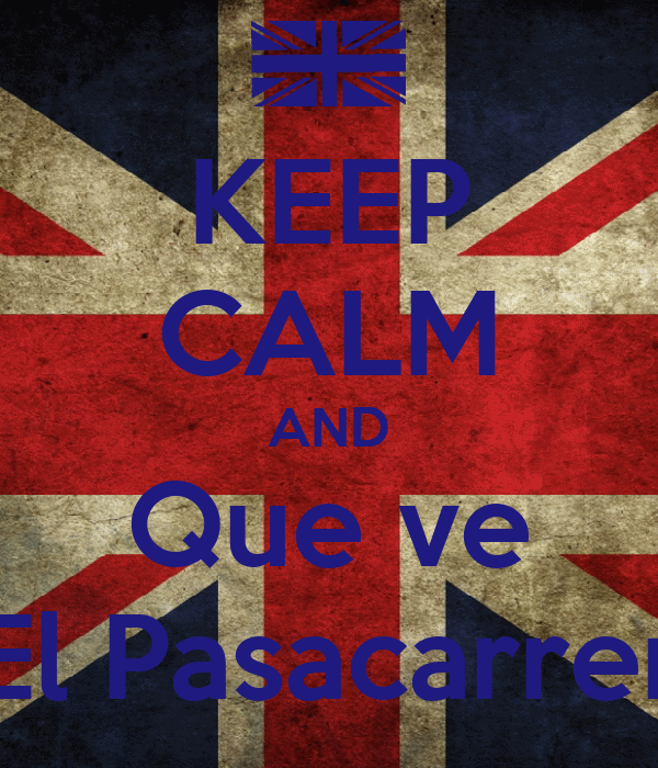 KEEP CALM AND Que ve El Pasacarrer