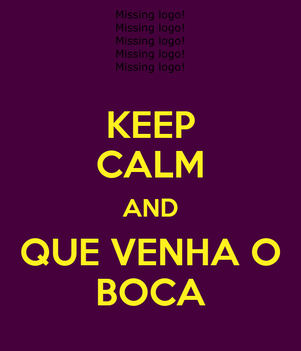 KEEP CALM AND QUE VENHA O BOCA