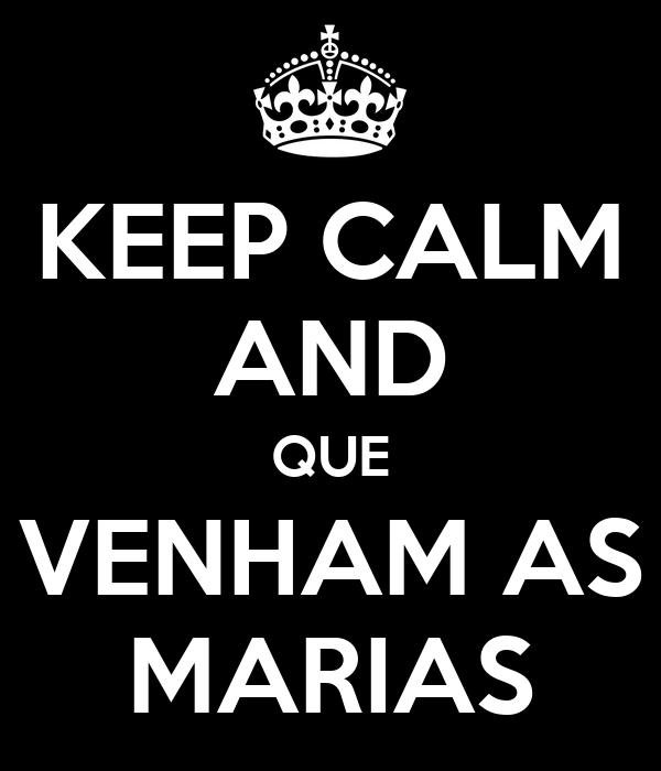 KEEP CALM AND QUE VENHAM AS MARIAS
