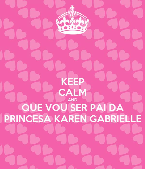 KEEP CALM AND QUE VOU SER PAI DA PRINCESA KAREN GABRIELLE