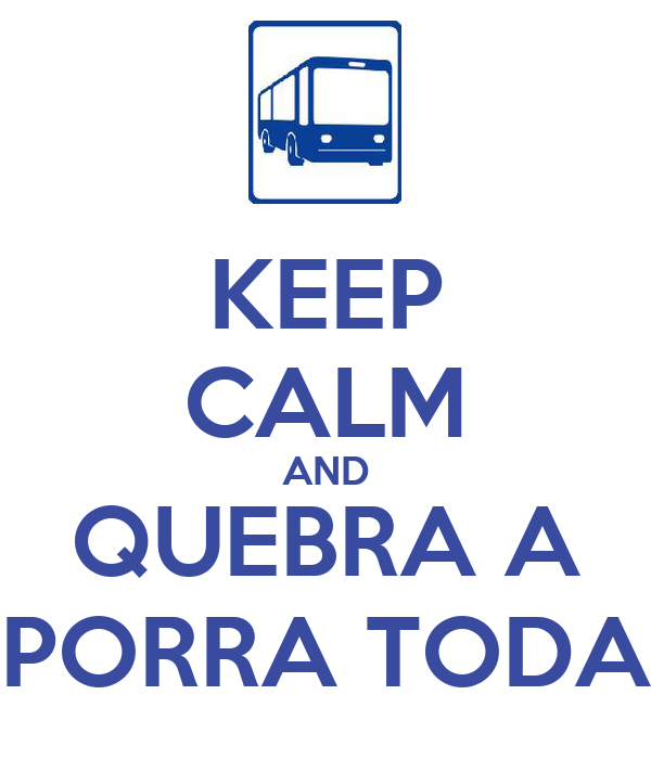 KEEP CALM AND QUEBRA A PORRA TODA