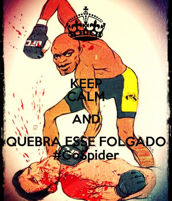 KEEP CALM AND QUEBRA ESSE FOLGADO #GoSpider