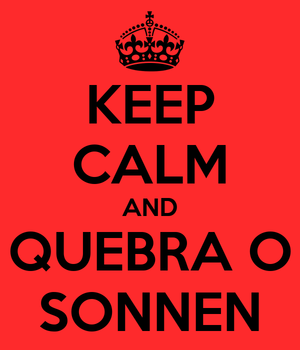 KEEP CALM AND QUEBRA O SONNEN