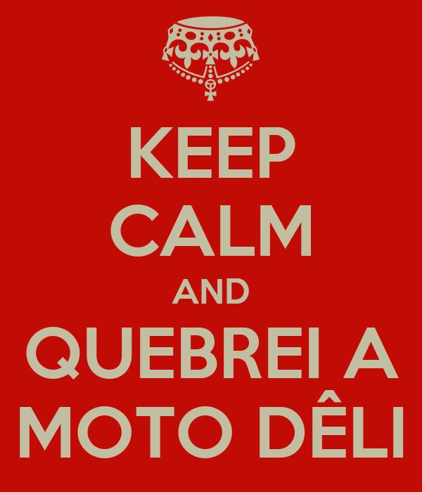 KEEP CALM AND QUEBREI A MOTO DÊLI