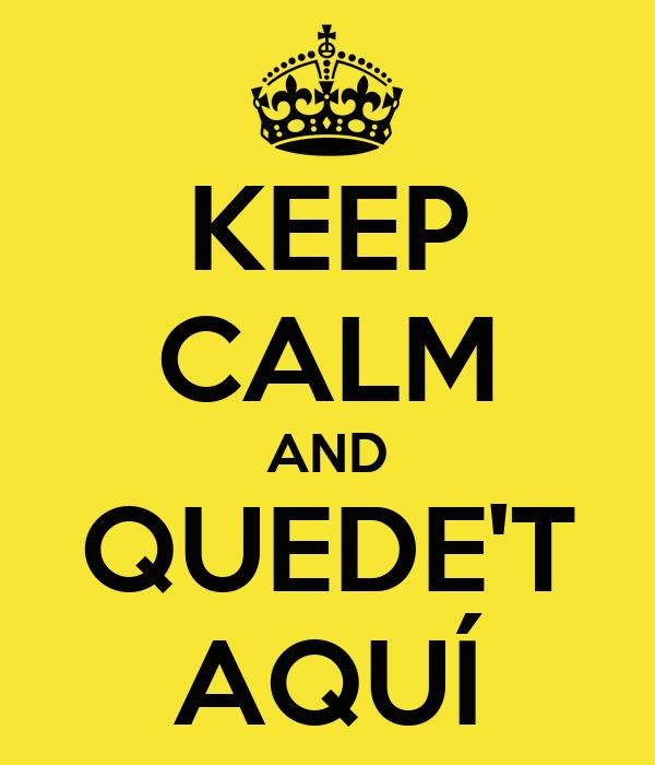 KEEP CALM AND QUEDE'T AQUÍ