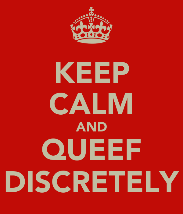 KEEP CALM AND QUEEF DISCRETELY