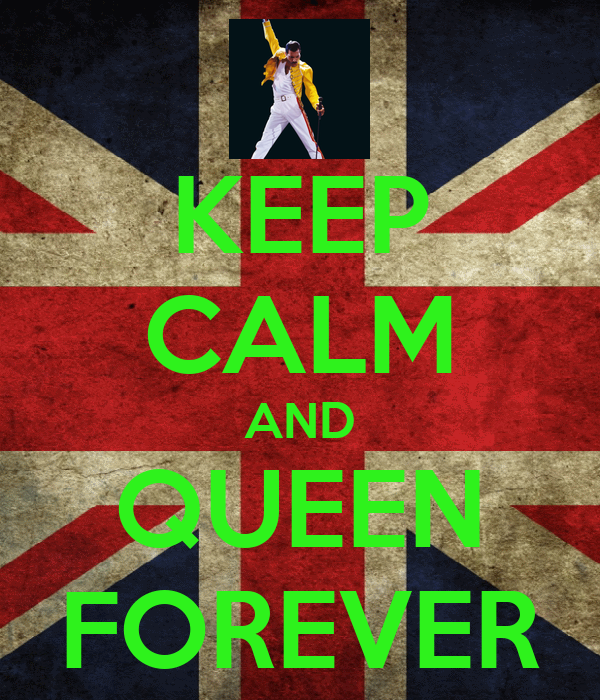 KEEP CALM AND QUEEN FOREVER