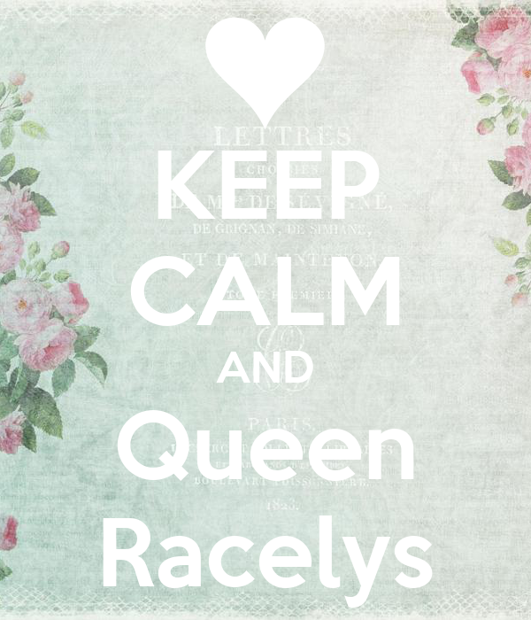 KEEP CALM AND Queen Racelys