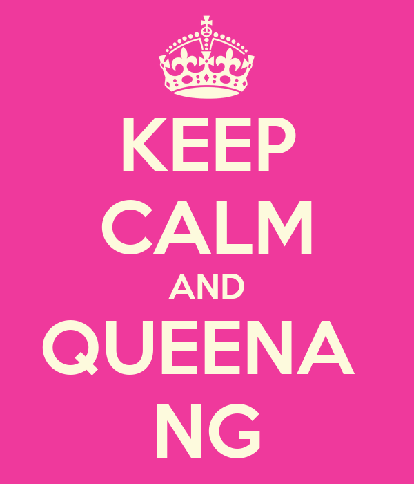 KEEP CALM AND QUEENA  NG