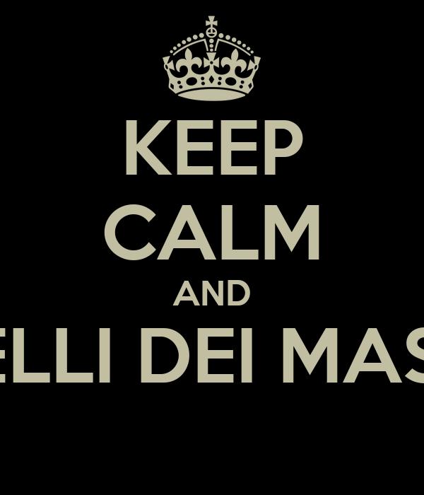 KEEP CALM AND QUELLI DEI MASTER