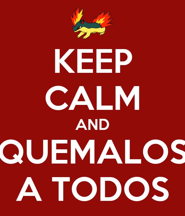 KEEP CALM AND QUEMALOS A TODOS