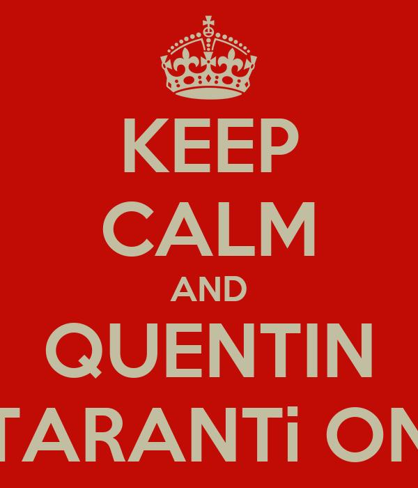 KEEP CALM AND QUENTIN TARANTi ON